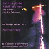 Die liturgischen Kantillationen des Diakons und des Priesters in der Heiligen Woche / Teil 1: Palmsonntag - (2 CD's)