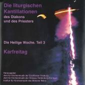 Die liturgischen Kantillationen des Diakons und des Priesters in der Heiligen Woche / Teil 3: Karfreitag - (2 CD's)